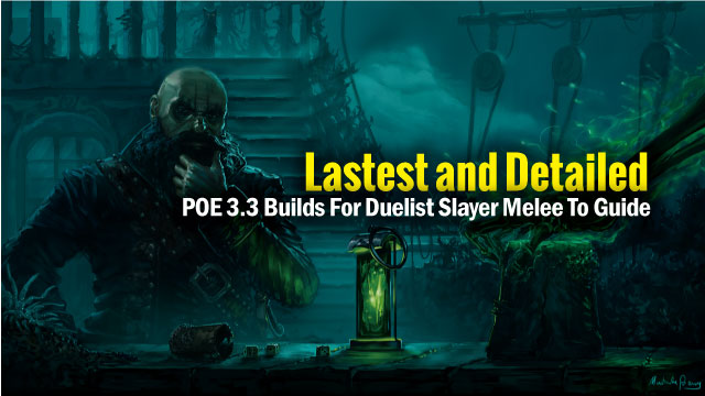 POE-3.3-Builds-For-Duelist-Slayer-Melee-To-Guide